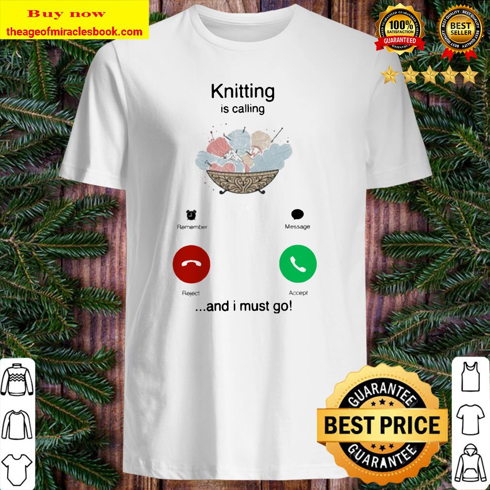 Knitting is calling and I must go Shirt