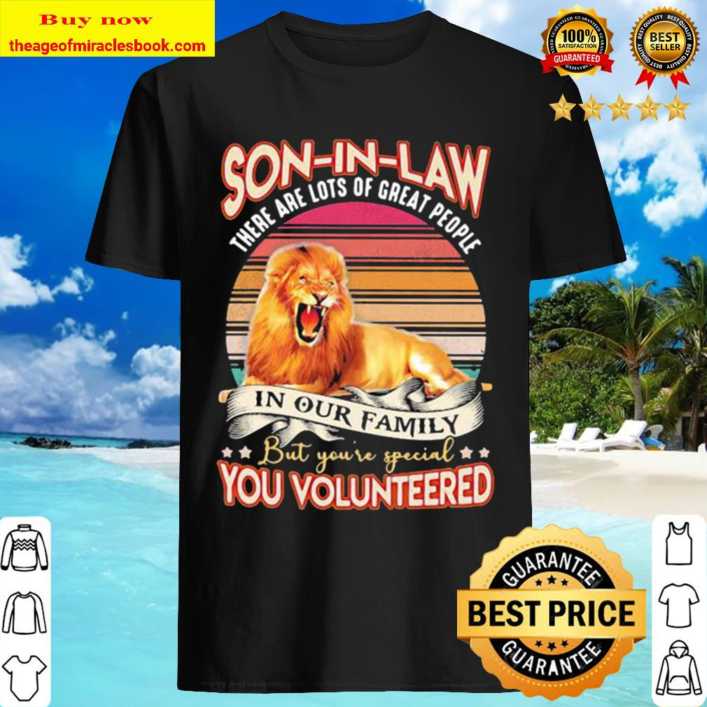 Lion son in law there are lots of great people in our family but you'r Shirt