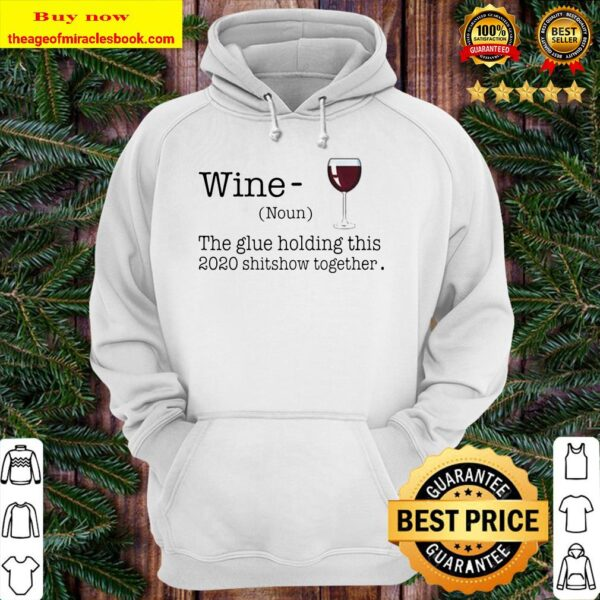Liquor Wine The Glues Holding This 2020 Shitshow Together Hoodie