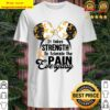 Mickey It Takes Strength To Tolerate The Pain Everyday Shirt
