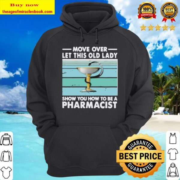 Move Over Let This Old Lady Show You How To Be A Pharmacist Vintage Re Hoodie