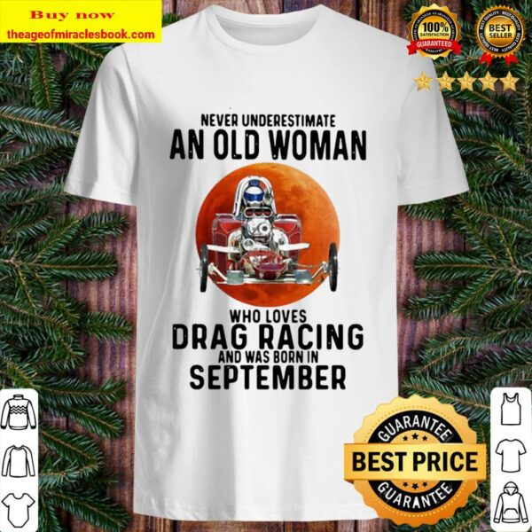 Never underestimate an old woman who loves drag racing and was born in Shirt