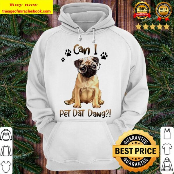 Pug can I pet dat dawg Hoodie