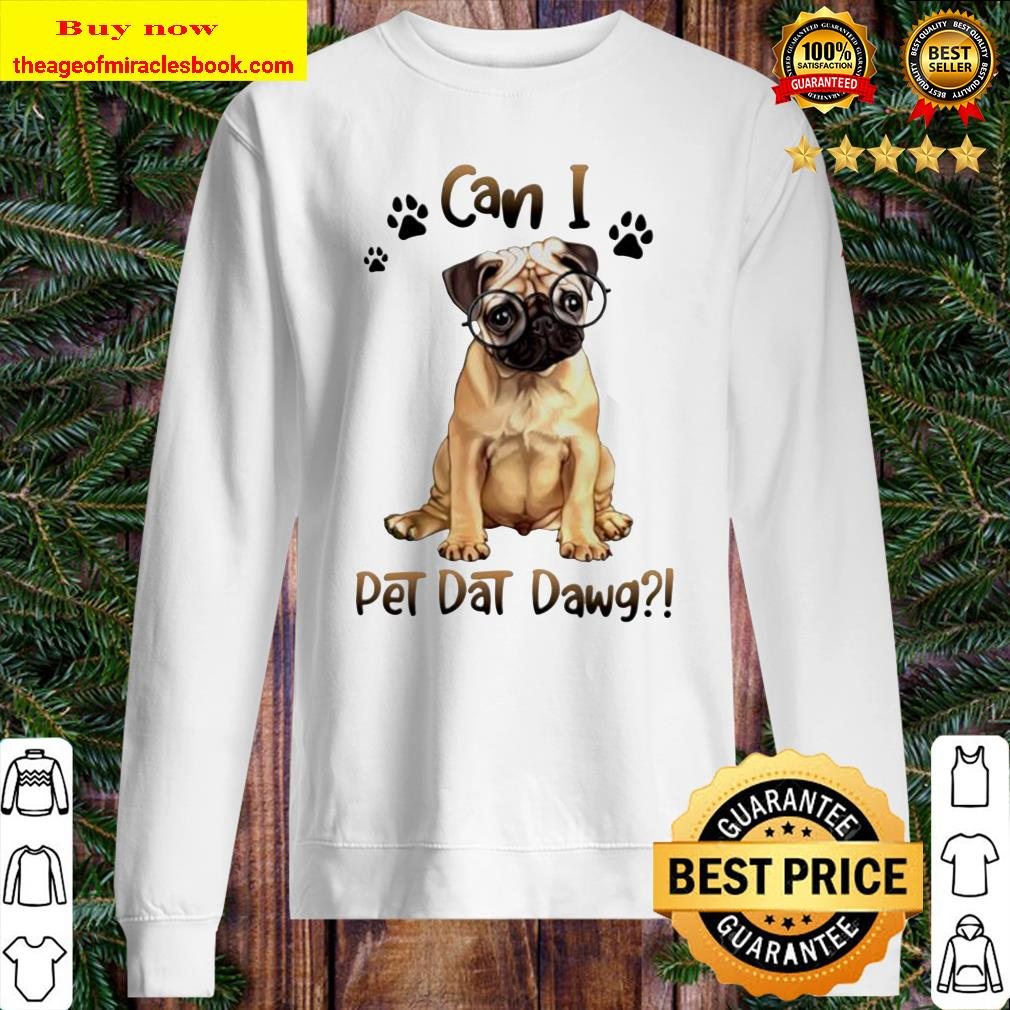 Pug can I pet dat dawg Sweater