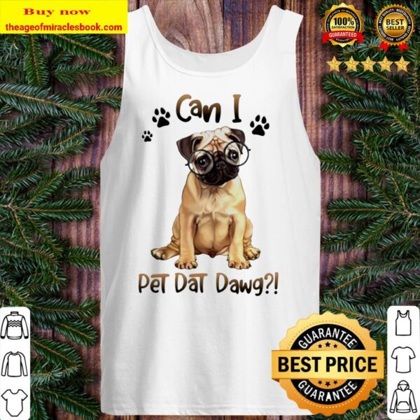 Pug can I pet dat dawg Tank top