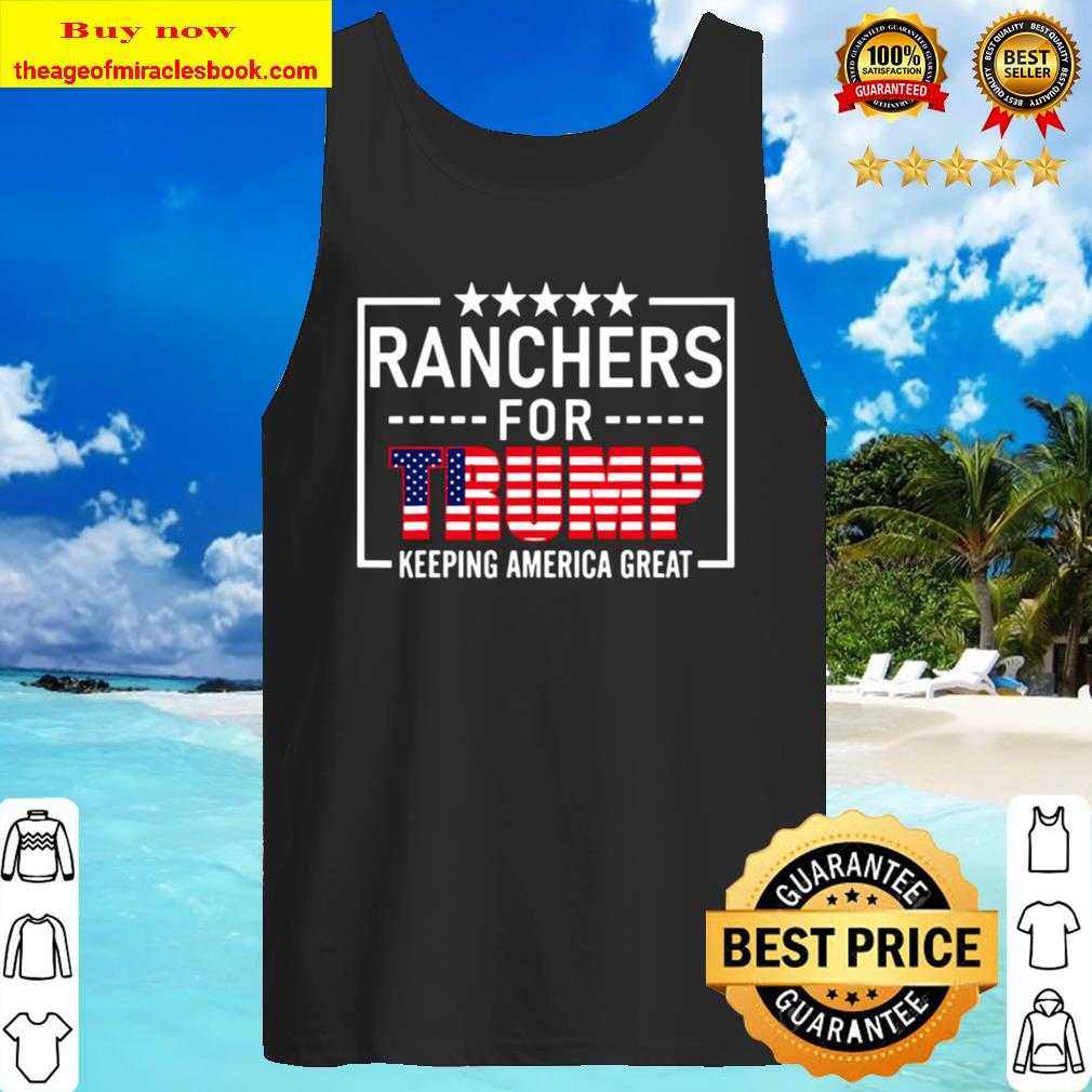 Ranchers For Trump Conservative Rancher Gift 2020 Reelection Tank Top