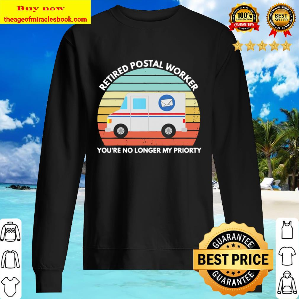 Retired Postal Worker You're No Longer My Priority Sweater