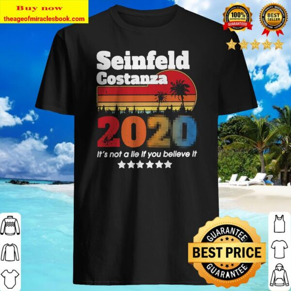Seinfeld costanza 2020 it_s not a lie if you believe it vintage Shirt