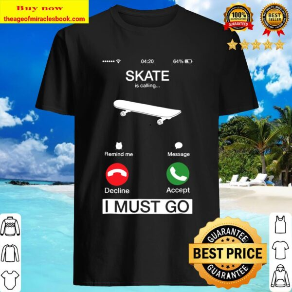Skate Is Calling And I Must Go Funny Phone Screen Shirt