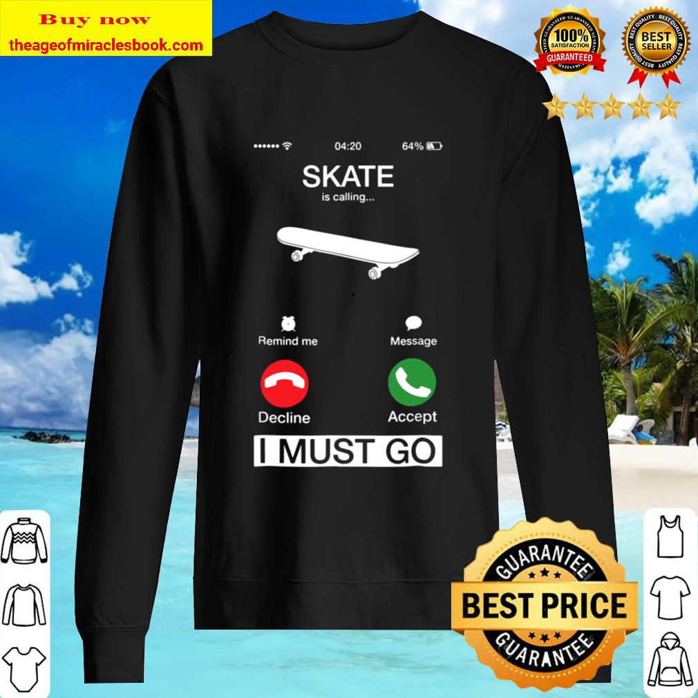 Skate Is Calling And I Must Go Funny Phone Screen Sweater