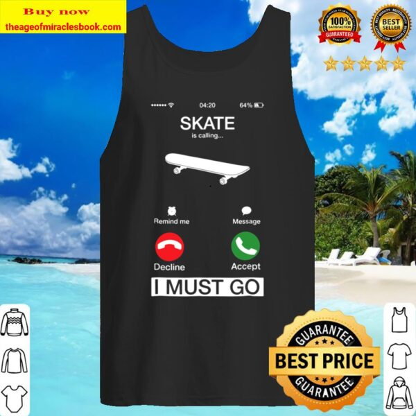 Skate Is Calling And I Must Go Funny Phone Screen Tank Top