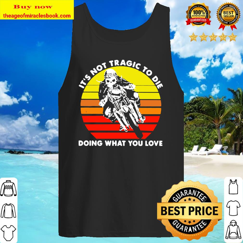 Skeleton riding motocross it's not tragic to die doing what you love v Tank Top
