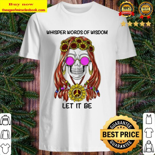 Skull sunflowers hippie whisper words of wisdom let it be Shirt