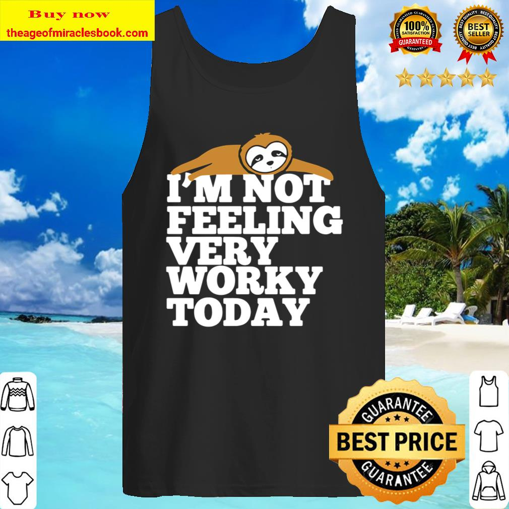 Sloth I'm Not Feeling Very Worky Today Tank Top