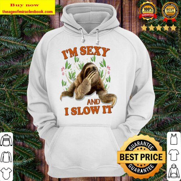 Sloth I'm sexy and I slow it Hoodie