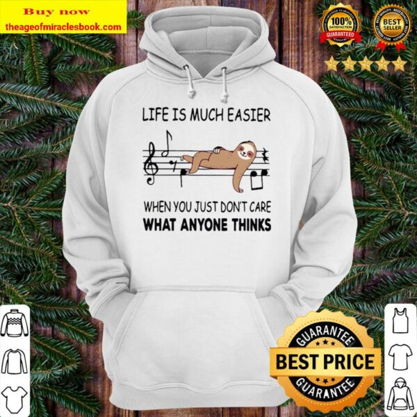 Sloth life is much easier when you just don't care what anyone thinks Hoodie