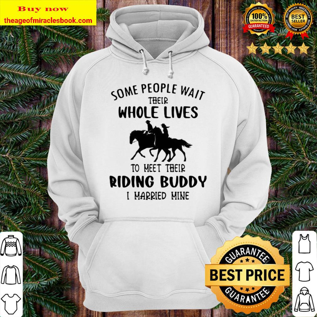Some people wait their whole lives to meet their riding buddy I marrie Hoodie