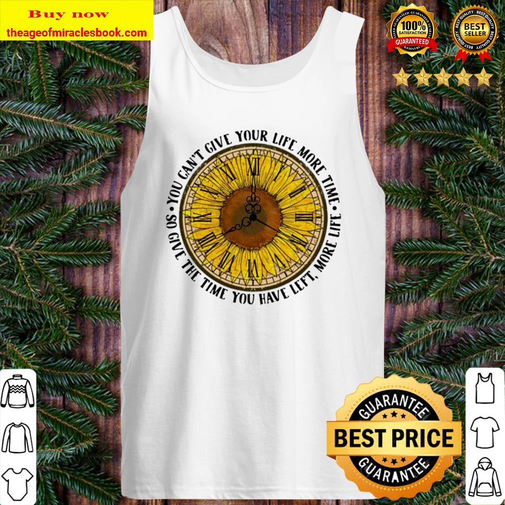 Sunflower o'clock you can't give your life more time so give the time Tank Top