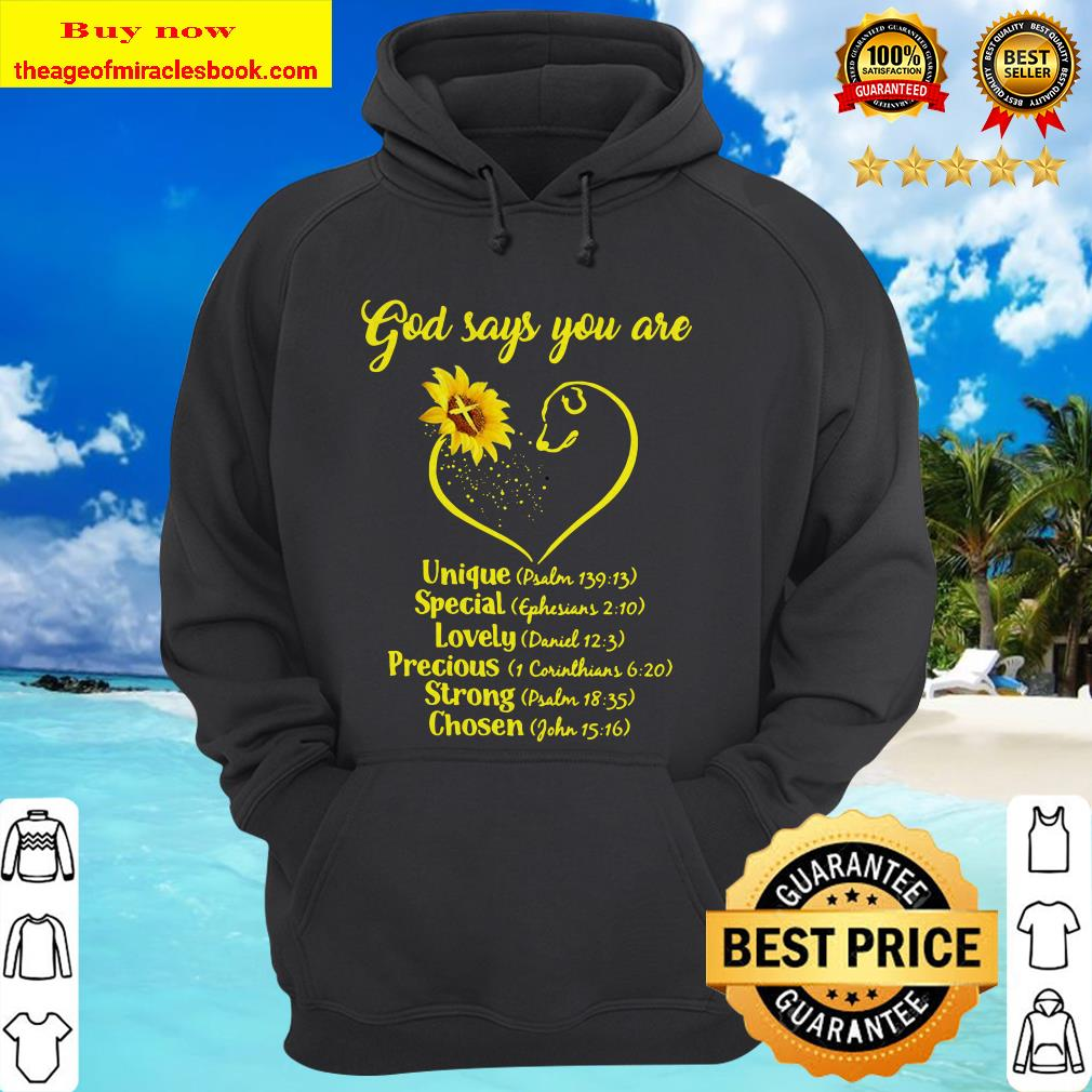 Sunflowers god says you are unique special lovely precious strong chosen Hoodie