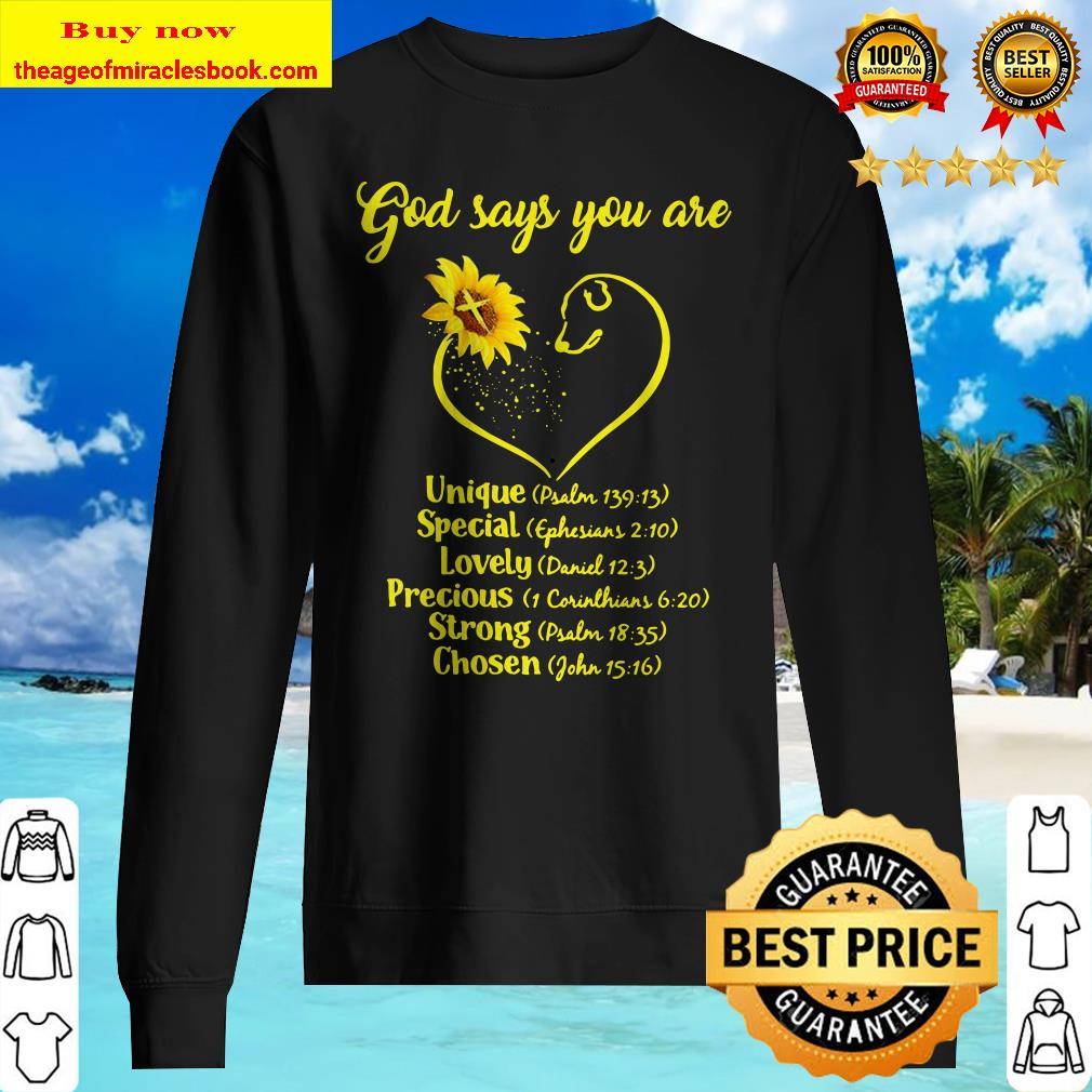 Sunflowers god says you are unique special lovely precious strong chosen Sweater