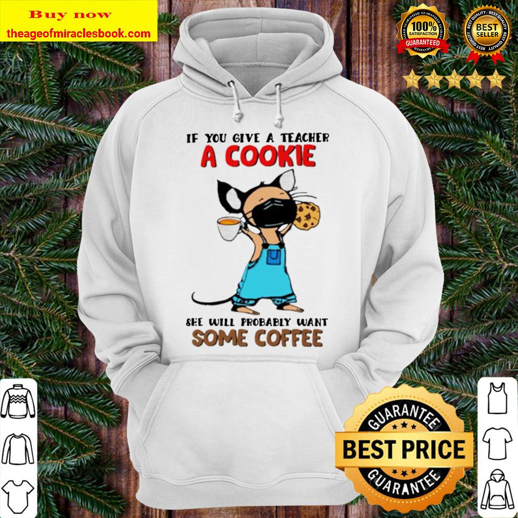 Teacher if you give a teacher a cookie she will probably want some cof Hoodie