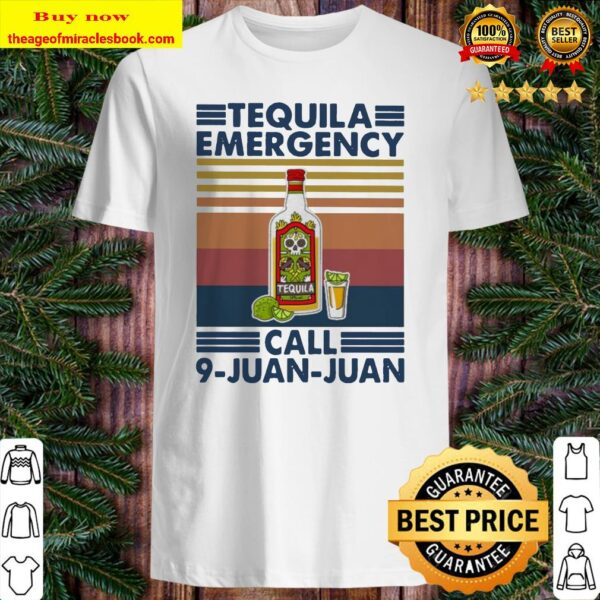Tequila emergency call 9-juan-juan vintage Shirt