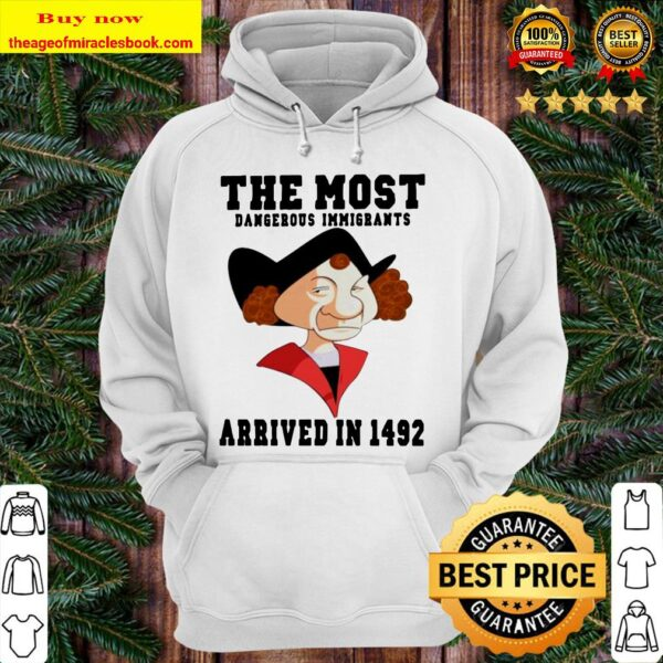 The most dangerous immigrants arrived in 1492 Hoodie