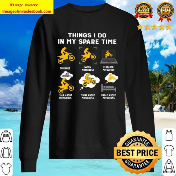 Things I Do In My Spare Time Go Riding Watch Motocross Research Motocr Sweater