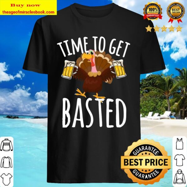 Turkey time to get basted beer Shirt