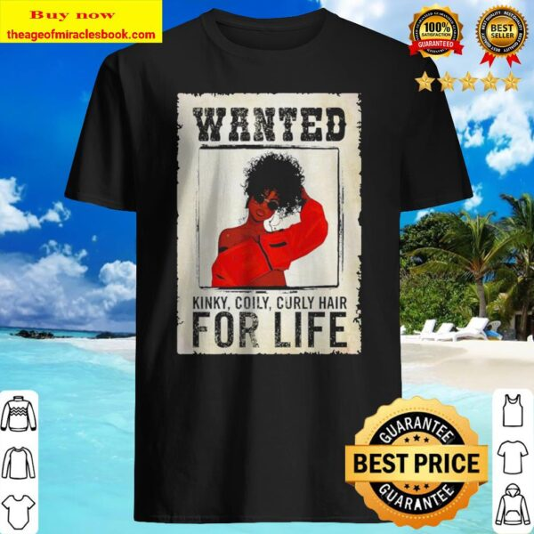 Wanted kinky coily curly hair for life Shirt