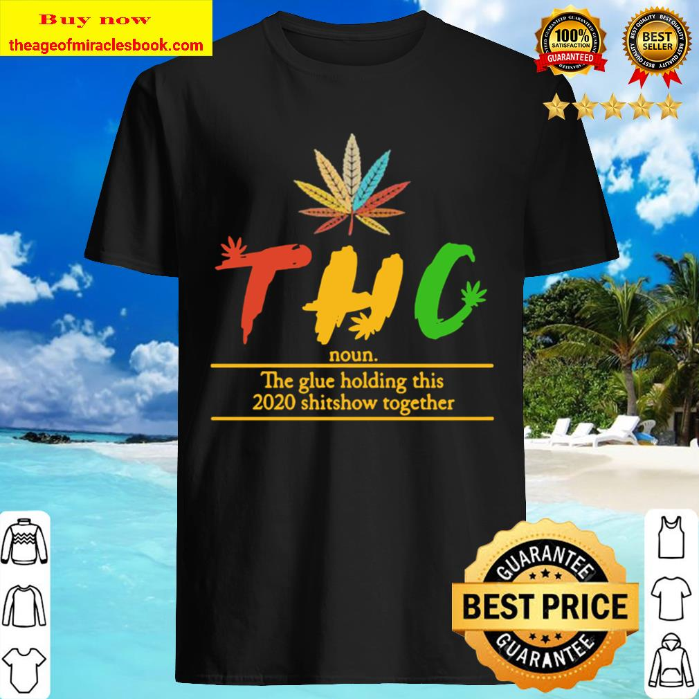 Weed thc noun the glue holding this 2020 shitshow together Shirt