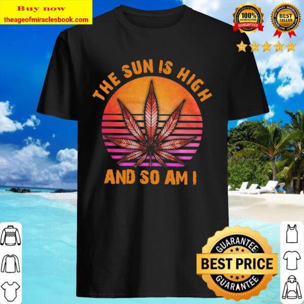 Weed the Sun is high and so am I retro sunset Shirt