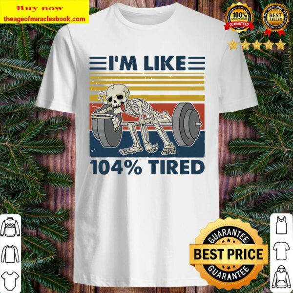 Weightlifting skeleton i'm like 104_ tired vintage retro Shirt