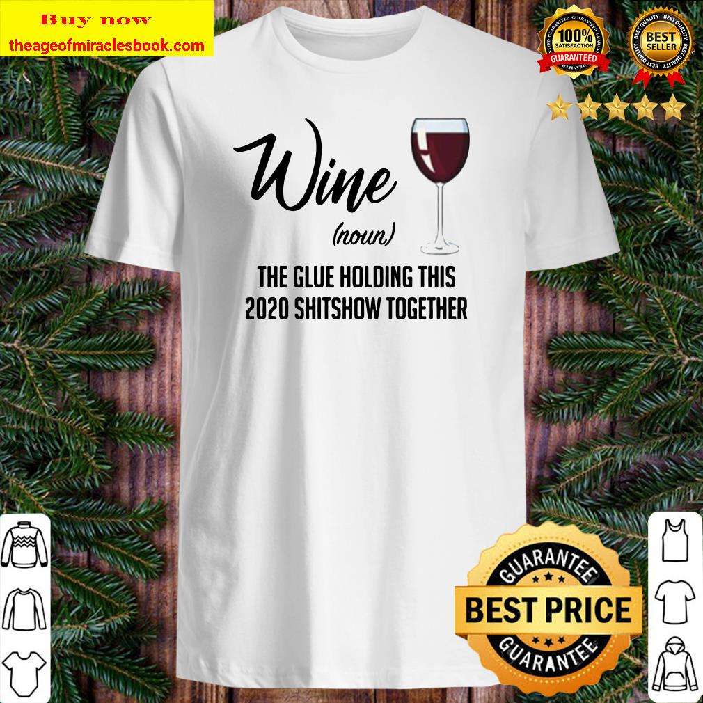 Wine (Noun) The Glue Holding This 2020 Shitshow Together Shirt