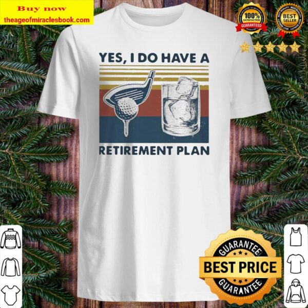 YES I DO HAVE A RETIREMENT PLAN GOLF VINTAGE RETRO Shirt