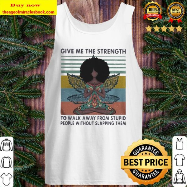 YOGA CHILL GIRL GIVE ME THE STRENGTH TO WALK AWAY FROM STUPID PEOPLE W Tank Top