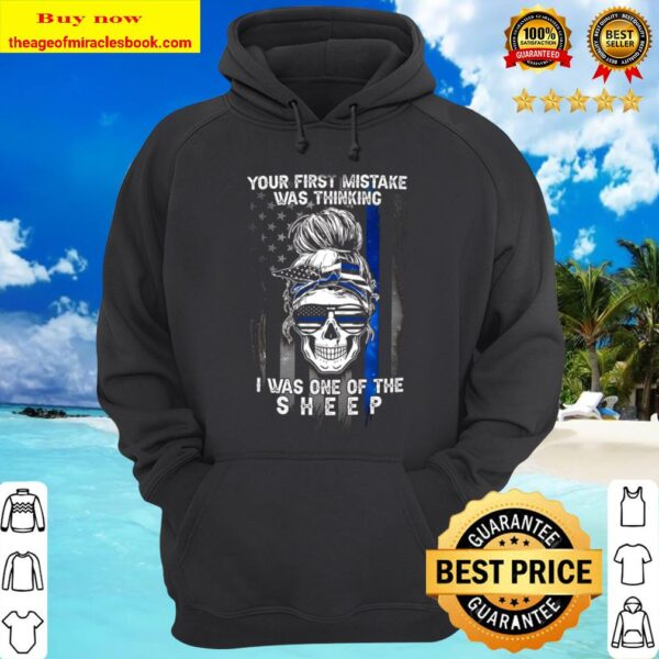 YOUR FIRST MISTAKE WAS THINKING PL -I WAS ONE OF THE SHEEP Hoodie