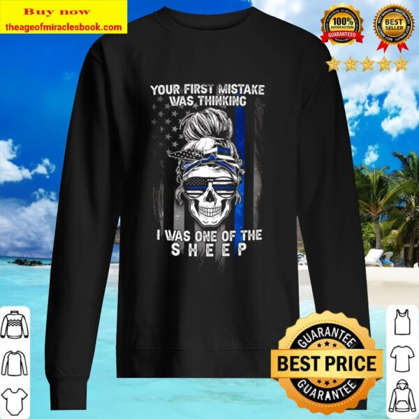 YOUR FIRST MISTAKE WAS THINKING PL -I WAS ONE OF THE SHEEP Sweater