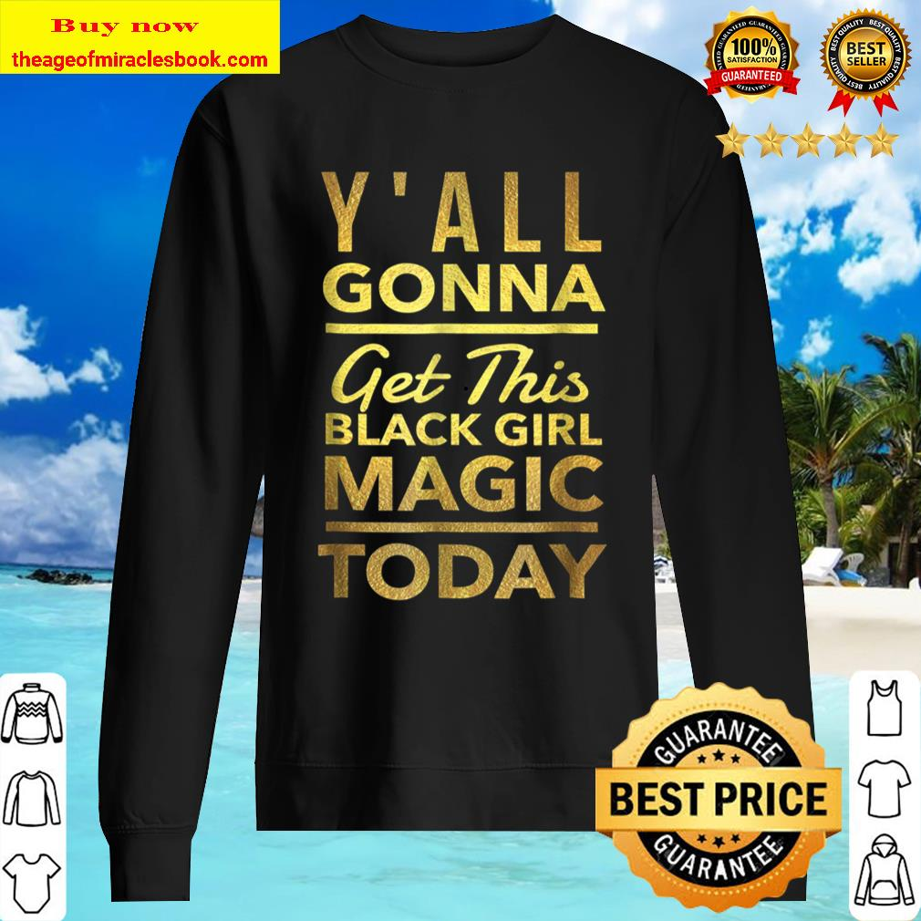 Y_All Gonna Get This Black Girl Magic Today Best Sweater
