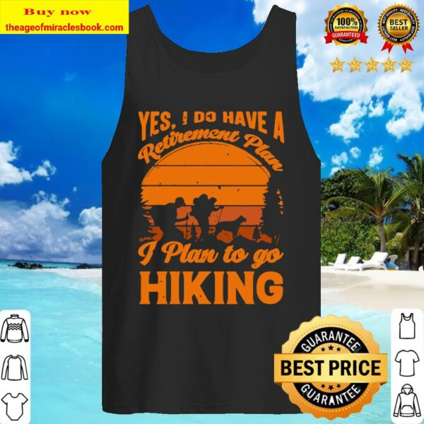 Yes I do have a retirement plan I plan to go hiking vintage Tank Top