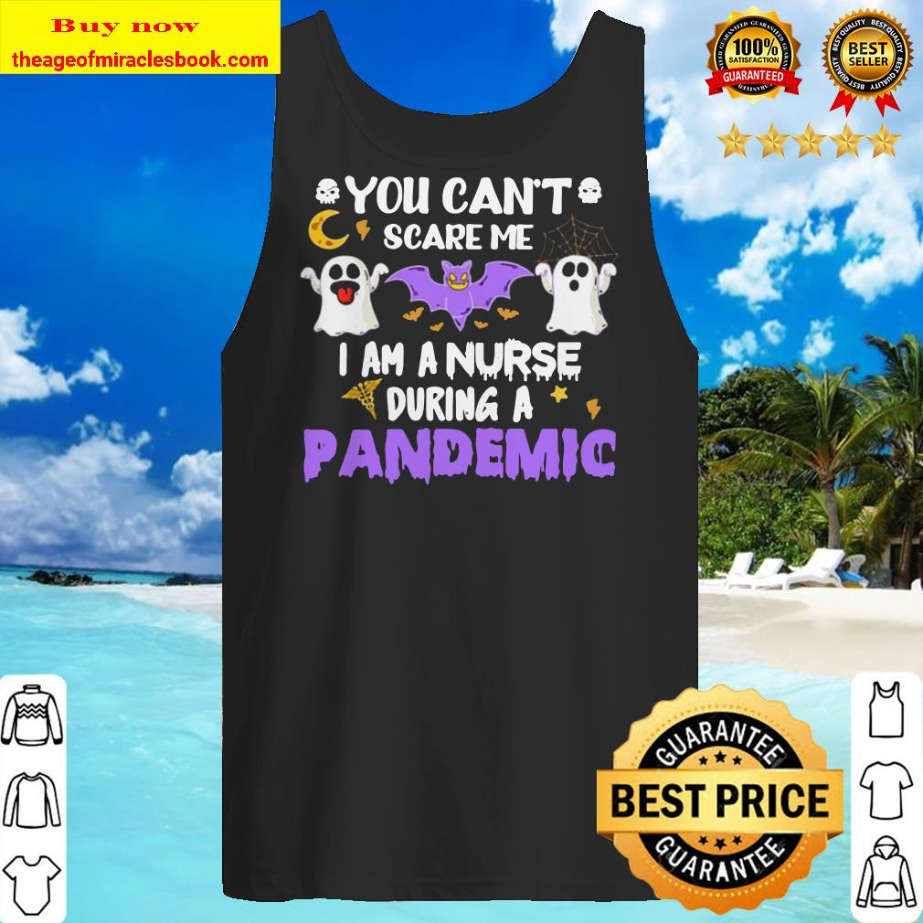 You Can't Scare Me I Am A Nurse During A Pandemic Tank top