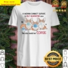 A Woman cannot survive on self quarantine alone she also needs her Cor Shirt