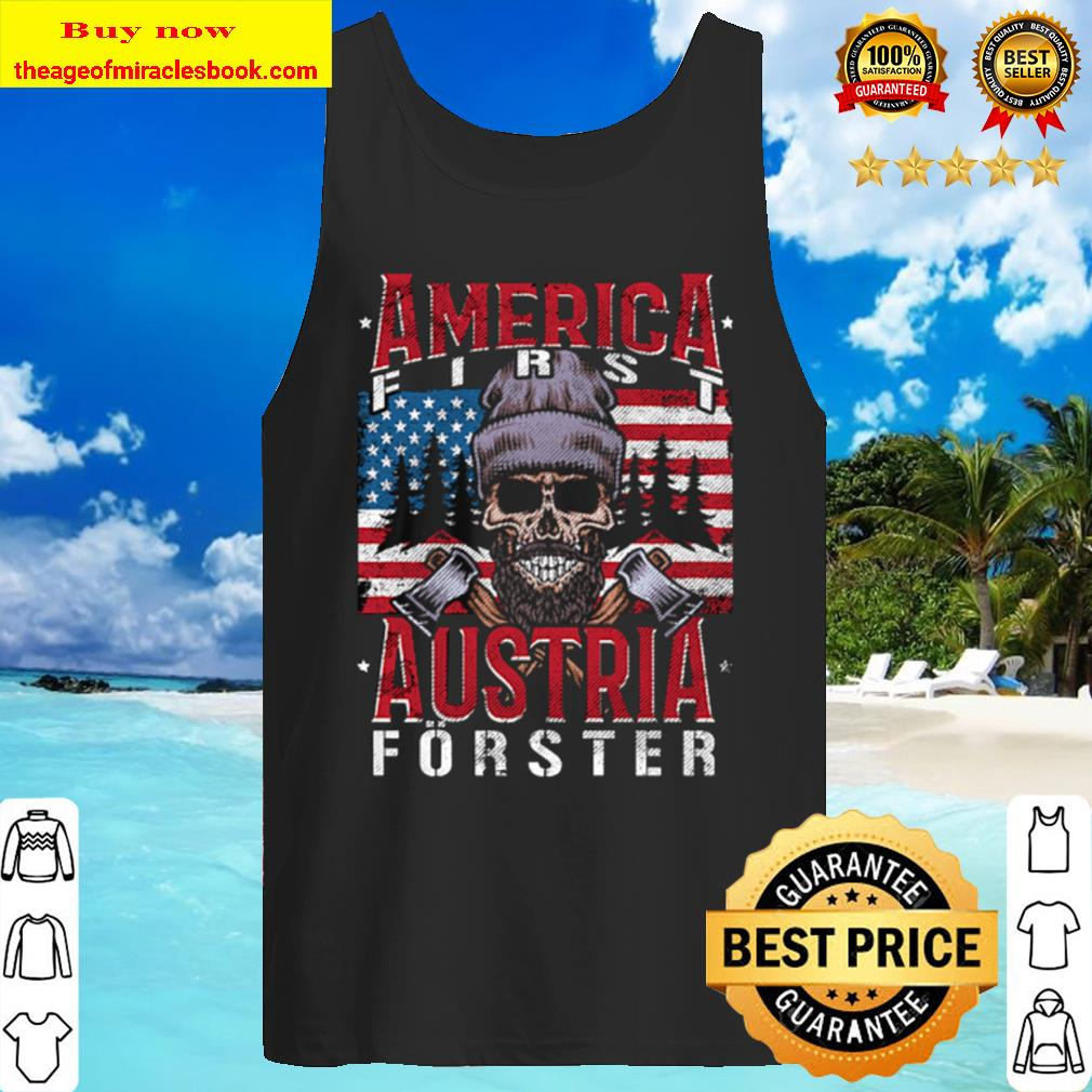 America First Austria Forester I Austrian Woodcutter Forester Flag USA Tank Top