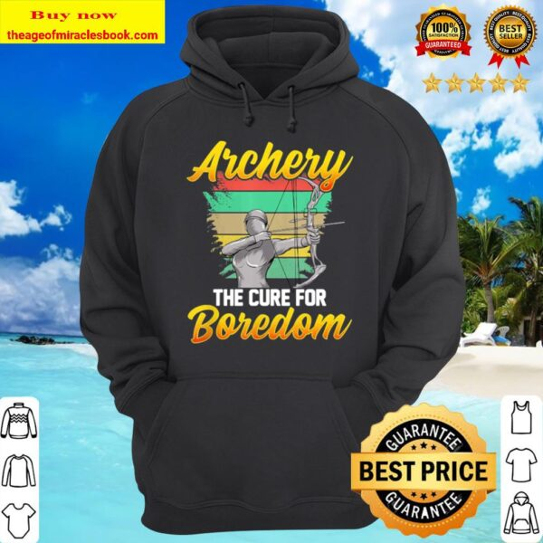 Archery The Cure For Boredom Competitive Shooting Athlete Hoodie