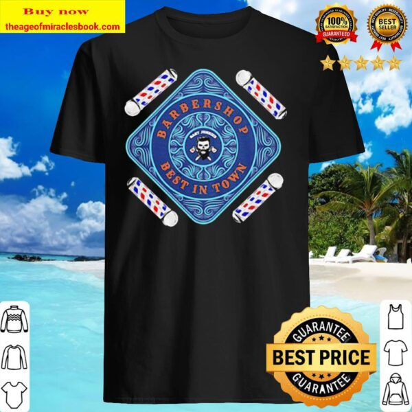 Barbershop best in town Shirt