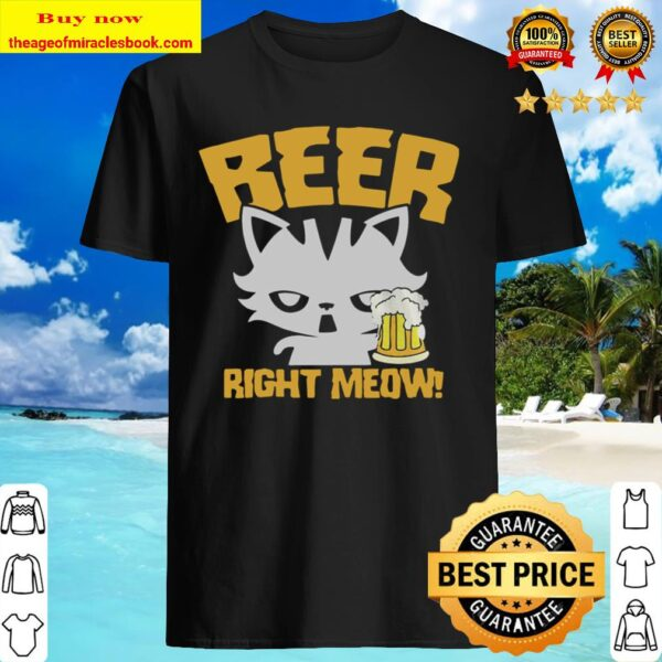 Beer Right Meow Shirt