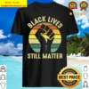 Black Lives Still Matter – Justice For Walter Wallace Vintage Shirt