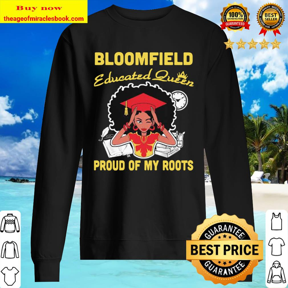 Bloomfield educated queen proud of my roots Sweater