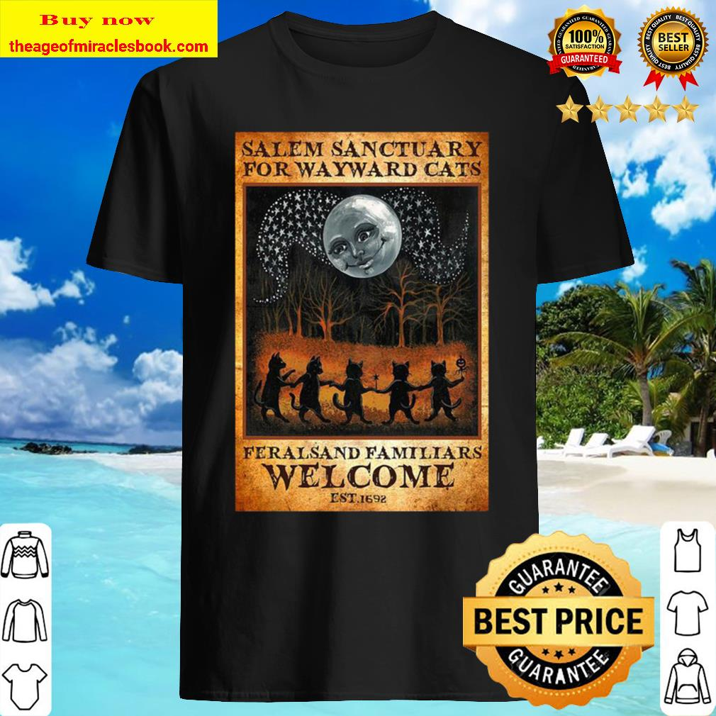 Cats ferals and familiars welcome est 1692 Salem sanctuary for wayward Shirt