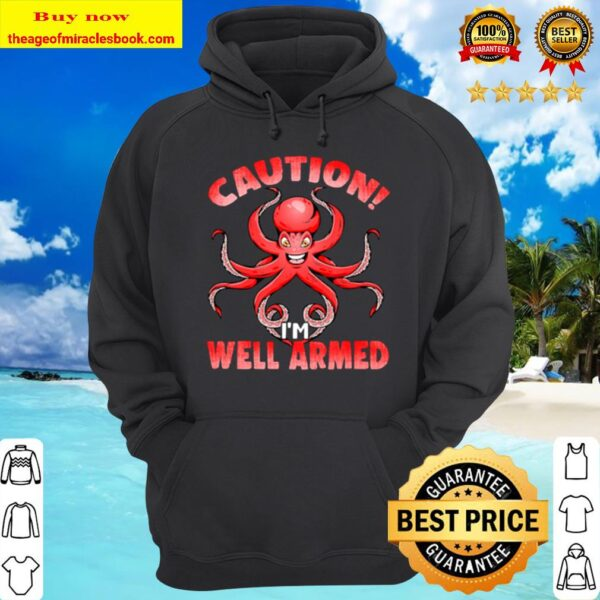 Caution I'm Well Armed Hoodie